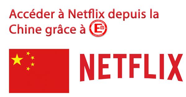 Accéder à Netflix depuis la Chine