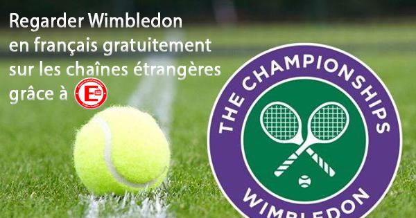 Regarder Wimbledon en français gratuitement sur les chaînes étrangères