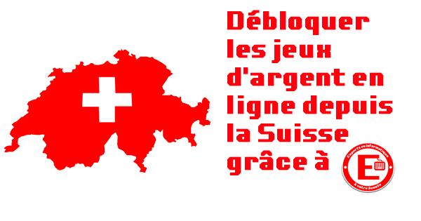 Débloquer les jeux d'argent en ligne depuis la Suisse